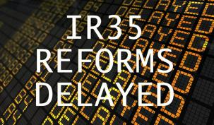 IR35 Reforms Delayed for One Year